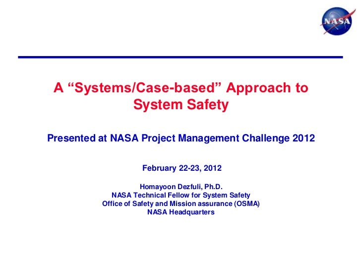 A ―Systems/Case-based‖ Approach to           System SafetyPresented at NASA Project Management Challenge 2012             ...