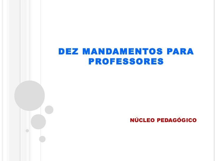 DEZ MANDAMENTOS PARA     PROFESSORES          NÚCLEO PEDAGÓGICO