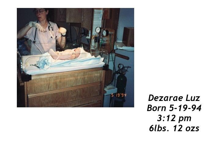 Dezarae Luz Born 5-19-94   3:12 pm 6lbs. 12 ozs