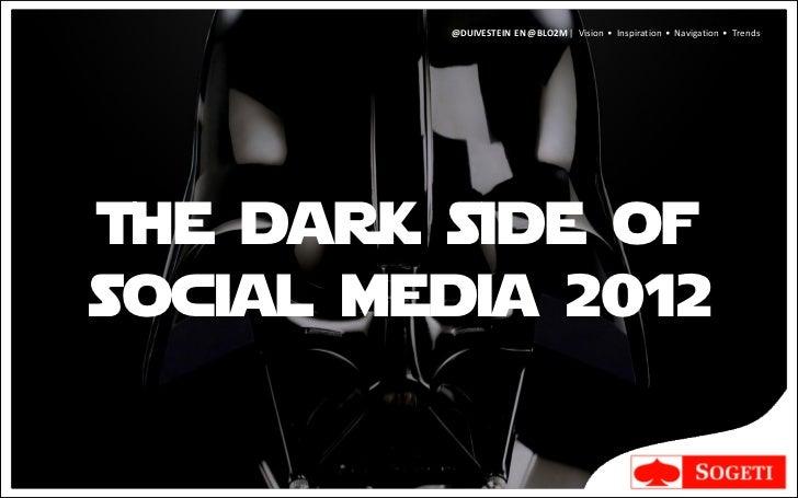 @DUIVESTEIN EN @BLO2M | Vision • Inspiration • Navigation • TrendsThe dark side ofsocial media 2012