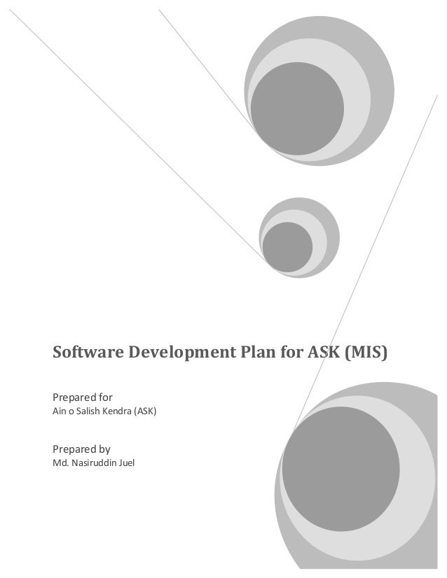 Software Development Plan for ASK (MIS) Prepared for Ain o Salish Kendra (ASK) Prepared by Md. Nasiruddin Juel