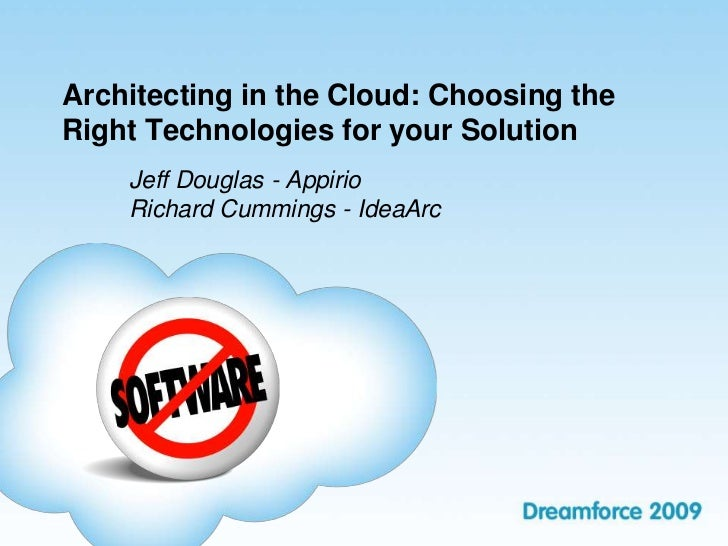 Architecting in the Cloud: Choosing theRight Technologies for your Solution    Jeff Douglas - Appirio    Richard Cummings ...