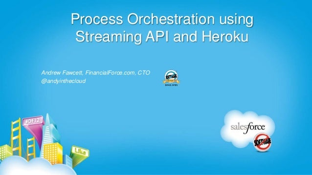 Process Orchestration using           Streaming API and HerokuAndrew Fawcett, FinancialForce.com, CTO@andyinthecloud