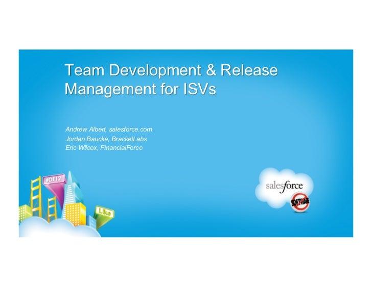 Team Development & ReleaseManagement for ISVsAndrew Albert, salesforce.comJordan Baucke, BracketLabsEric Wilcox, Financial...