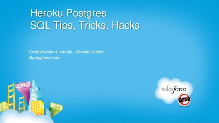 Heroku PostgresSQL Tips, Tricks, HacksCraig Kerstiens, Heroku, Growth Hacker@craigkerstiens