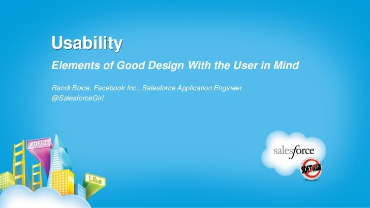 UsabilityElements of Good Design With the User in MindRandi Boice, Facebook Inc., Salesforce Application Engineer@Salesfor...