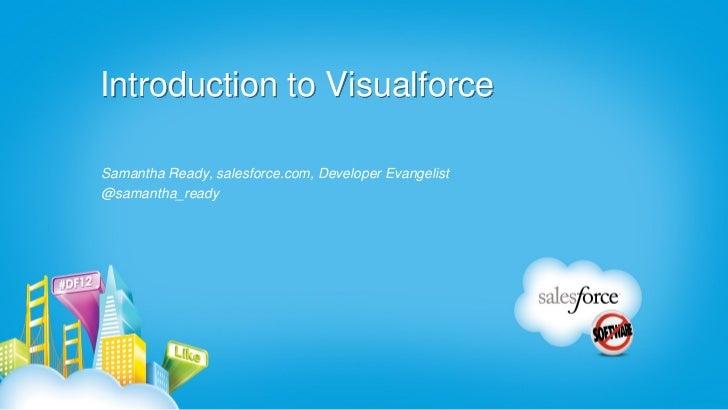 Introduction to VisualforceSamantha Ready, salesforce.com, Developer Evangelist@samantha_ready
