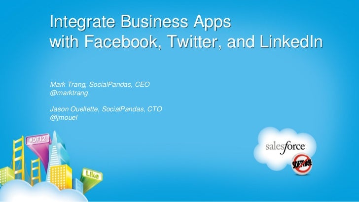 Integrate Business Appswith Facebook, Twitter, and LinkedInMark Trang, SocialPandas, CEO@marktrangJason Ouellette, SocialP...