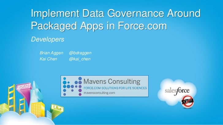 Implement Data Governance AroundPackaged Apps in Force.comDevelopers  Brian Aggen   @bdraggen  Kai Chen      @kai_chen