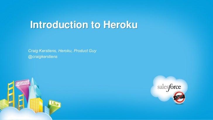 Introduction to HerokuCraig Kerstiens, Heroku, Product Guy@craigkerstiens
