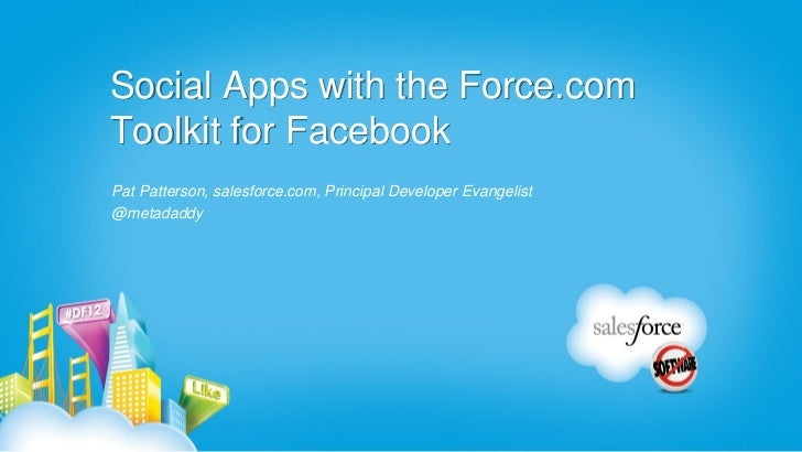 Social Apps with the Force.comToolkit for FacebookPat Patterson, salesforce.com, Principal Developer Evangelist@metadaddy