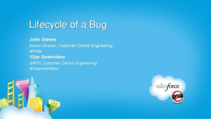 Lifecycle of a BugJohn GreeneSenior Director, Customer Centric Engineering@eviljgVijay SwamidassSMTS, Customer Centric Eng...