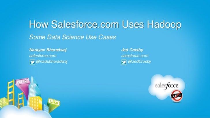 How Salesforce.com Uses HadoopSome Data Science Use CasesNarayan Bharadwaj             Jed Crosbysalesforce.com           ...