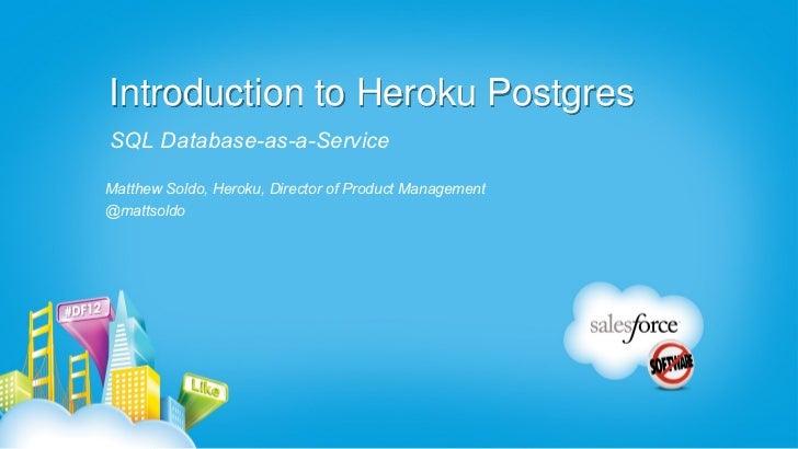 Introduction to Heroku PostgresSQL Database-as-a-ServiceMatthew Soldo, Heroku, Director of Product Management@mattsoldo