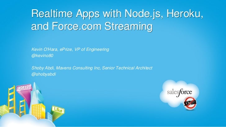 Realtime Apps with Node.js, Heroku,and Force.com StreamingKevin O'Hara, ePrize, VP of Engineering@kevino80Shoby Abdi, Mave...