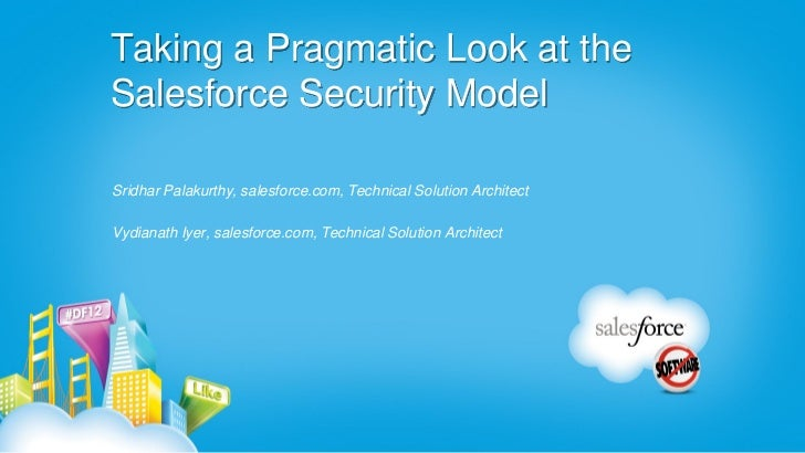 Taking a Pragmatic Look at theSalesforce Security ModelSridhar Palakurthy, salesforce.com, Technical Solution ArchitectVyd...