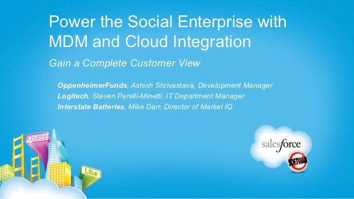 Power the Social Enterprise withMDM and Cloud IntegrationGain a Complete Customer View OppenheimerFunds, Ashish Shrivastav...