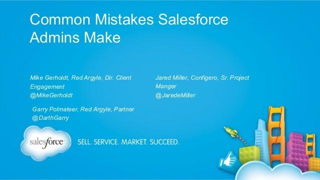 Common Mistakes Salesforce Admins Make Mike Gerholdt, Red Argyle, Dir. Client Engagement @MikeGerholdt Garry Polmateer, Re...
