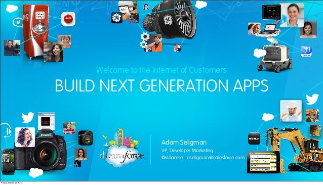 Welcome to the Internet of Customers  BUILD NEXT GENERATION APPS  Adam Seligman VP, Developer Marketing @adamse aseligman@...