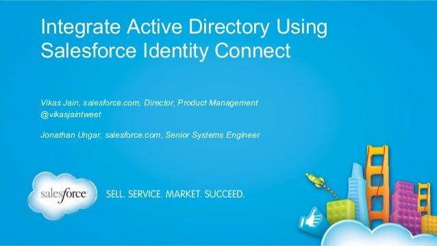 Integrate Active Directory Using Salesforce Identity Connect Vikas Jain, salesforce.com, Director, Product Management @vik...