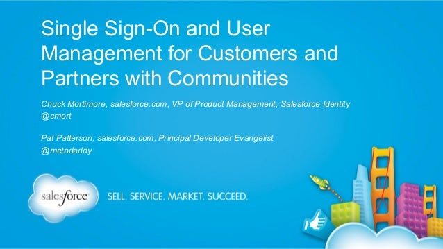 Single Sign-On and User Management for Customers and Partners with Communities Chuck Mortimore, salesforce.com, VP of Prod...