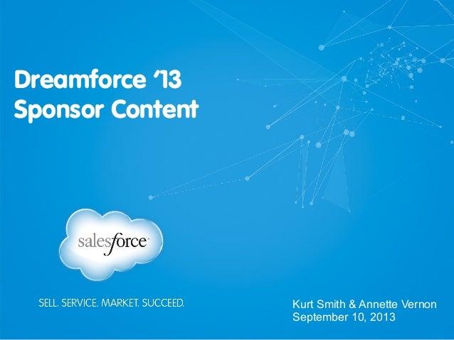Dreamforce '13 Sponsor Content Kurt Smith & Annette Vernon September 10, 2013