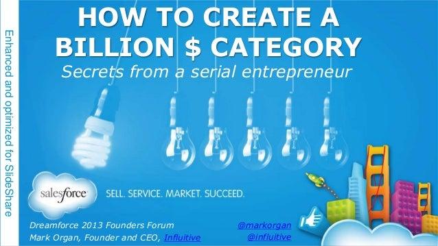 How To Create A Billion $ Category: Mark Organ's Dreamforce '13 Keynote