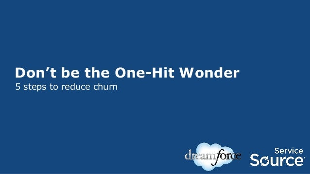 Don't be the One-Hit Wonder 5 steps to reduce churn