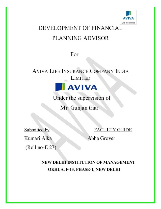 summer training project report of aviva life insurance Summer training report at bharti axa life insurance pdf download the insurance sector has gone through a number of phases and changes since 1999, when the government opened up the insurance sector by allowing private companies to solicit insurance and also allowing fdi up to 26%, the insurance sector has been abooming market.