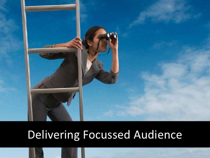 Delivering Focused Audience