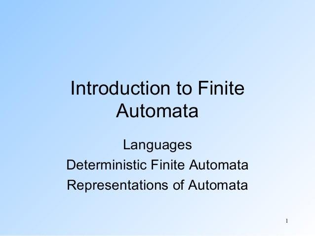 Introduction to Finite Automata Languages Deterministic Finite Automata Representations of Automata 1