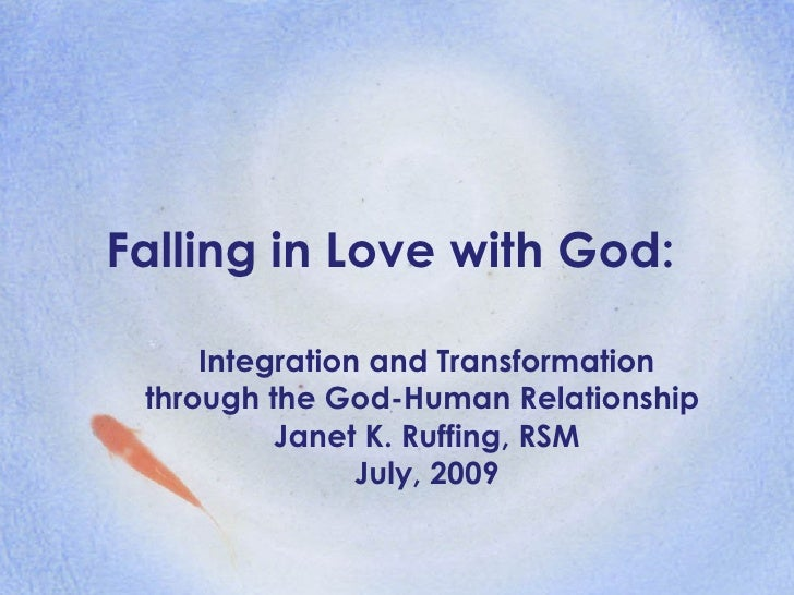 Falling in Love with God: Integration and Transformation through the God-Human Relationship  Janet K. Ruffing, RSM July, 2...