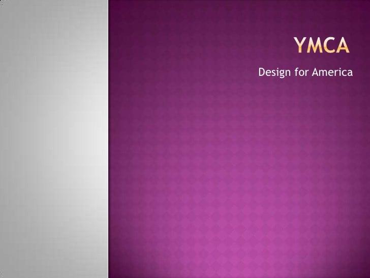 YMCA<br />Design for America<br />