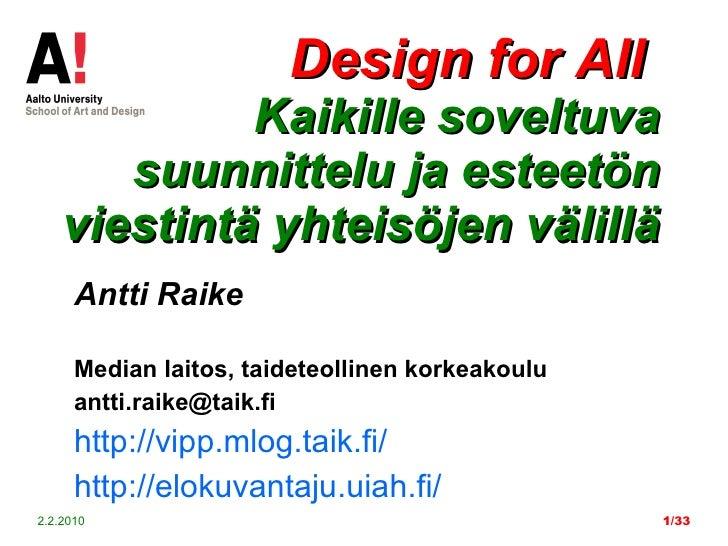 Design for All  Kaikille soveltuva suunnittelu ja esteetön viestintä yhteisöjen välillä Antti Raike   Median laitos, taide...