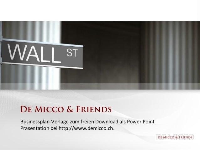 De Micco & Friends Businessplan-Vorlage zum freien Download als Power Point Präsentation bei http://www.demicco.ch.
