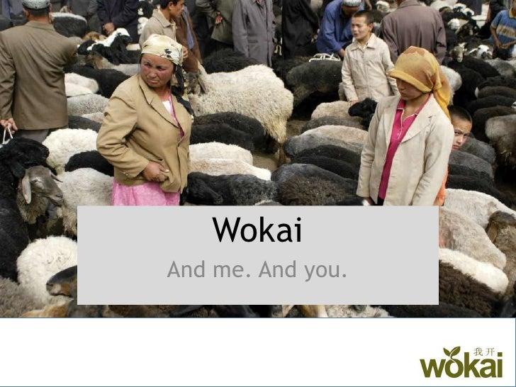 Wokai<br />And me. And you.<br />
