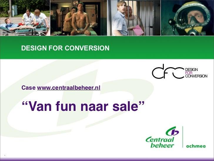 """DESIGN FOR CONVERSION         Case www.centraalbeheer.nl       """"Van fun naar sale""""   1"""