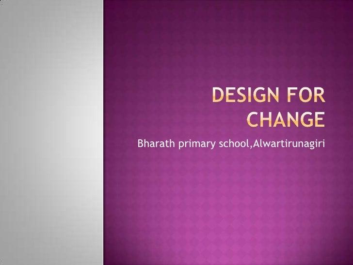 DESIGN FOR CHANGE<br />Bharath primary school,Alwartirunagiri<br />