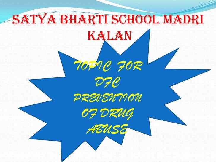 SATYA BHARTI SCHOOL MADRI         KALAN       TOPIC FOR          DFC       PREVENTION         OF DRUG          ABUSE