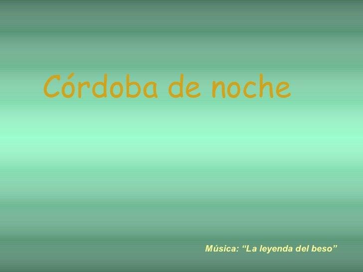 """Córdoba de noche Música: """"La leyenda del beso"""""""