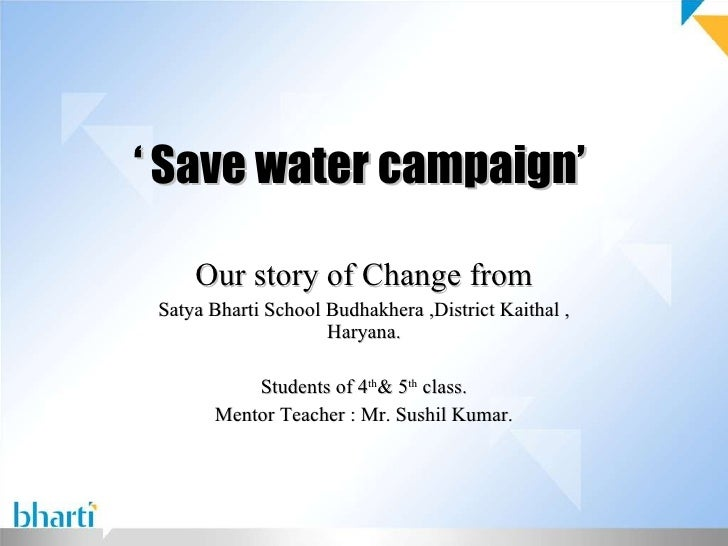 '  Save water campaign'  Our story of Change from Satya Bharti School Budhakhera ,District Kaithal , Haryana. Students of ...