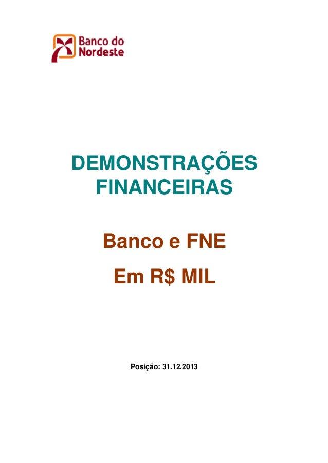 DEMONSTRAÇÕES FINANCEIRAS Banco e FNE Em R$ MIL  Posição: 31.12.2013