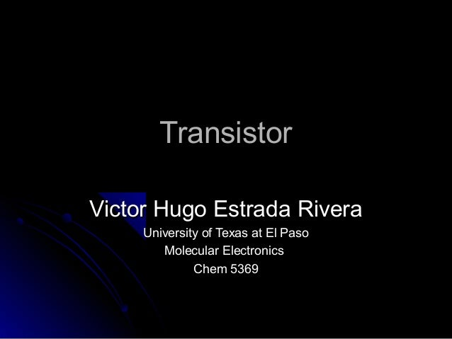 TransistorTransistor Victor Hugo Estrada RiveraVictor Hugo Estrada Rivera University of Texas at El PasoUniversity of Texa...