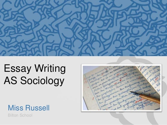 Essay Writing AS Sociology Miss Russell Bilton School