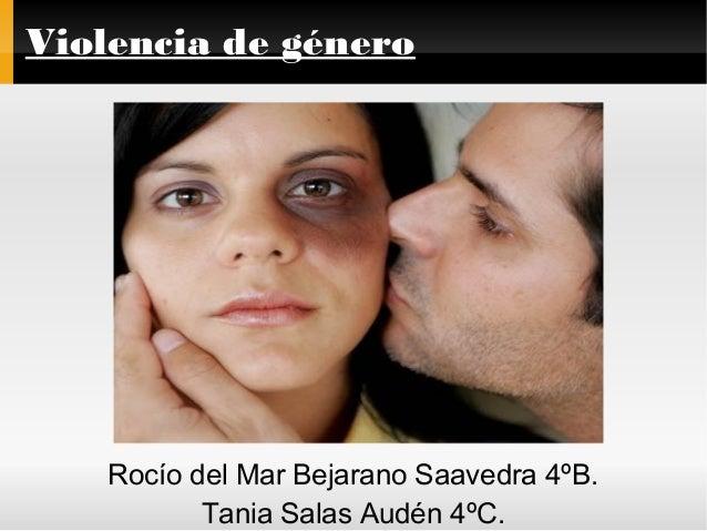 Violencia de género Rocío del Mar Bejarano Saavedra 4ºB. Tania Salas Audén 4ºC.