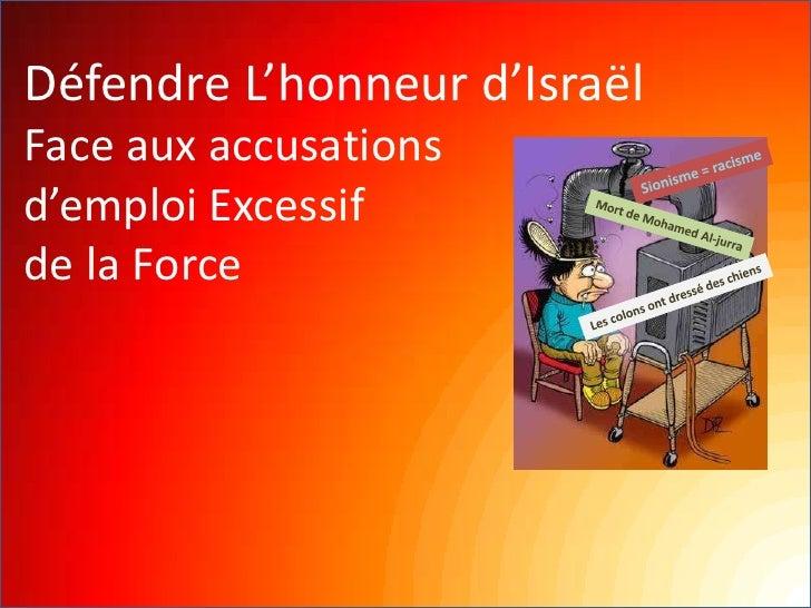 Défendre L'honneur d'IsraëlFace aux accusationsd'emploi Excessifde la Force