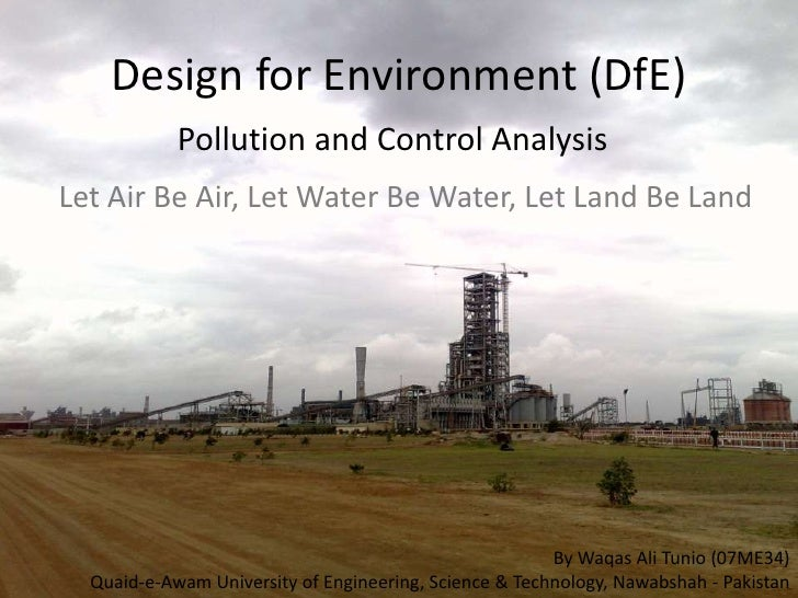 Design for Environment (DfE)<br />Pollution and Control Analysis<br />Let Air Be Air, Let Water Be Water, Let Land Be Land...