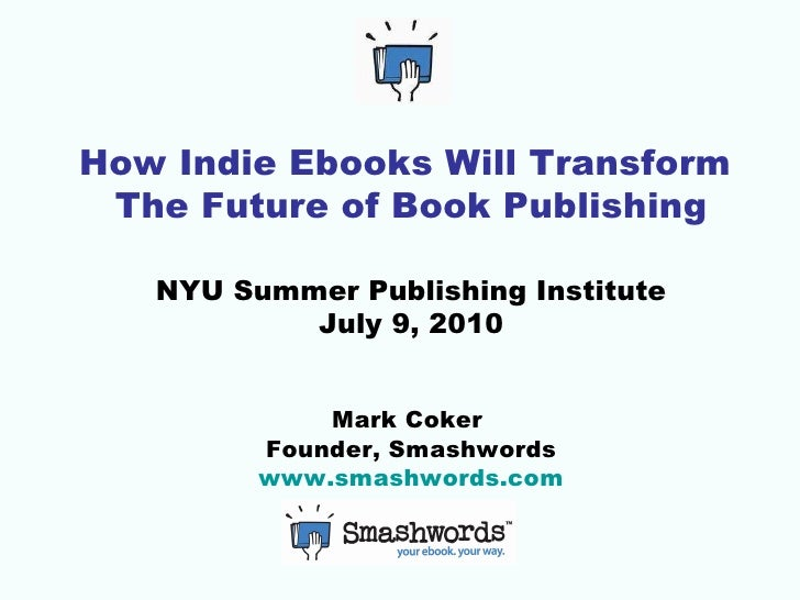 How Indie Ebooks Will Transform Future of Publishing (presented at NYU Summer Publishing Institute)