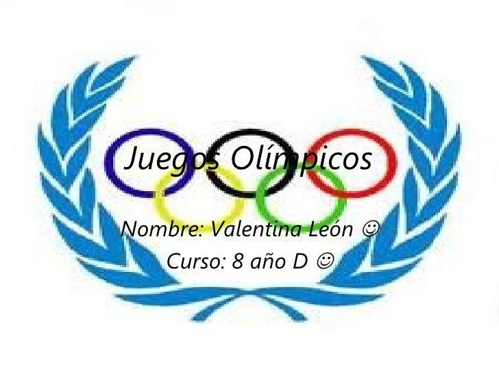 Juegos OlímpicosNombre: Valentina León    Curso: 8 año D 
