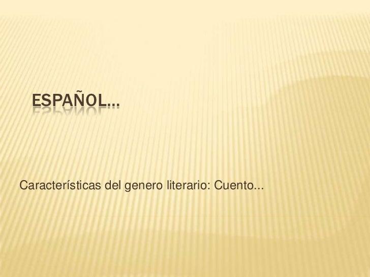 ESPAÑOL…Características del genero literario: Cuento...